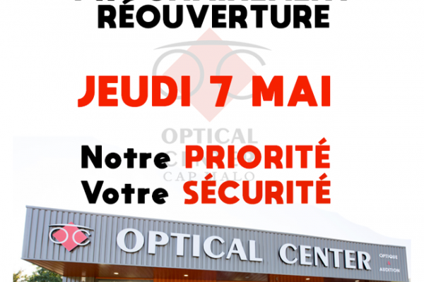 REOUVERTURE OPTICAL CENTER Le JEUDI 07 Mai 2020